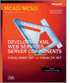 MCADMCSD SelfPaced Training Kit Developing XML Web Services and Server Components with Microsoft Visual Basic NET and Microsoft Visual C NET