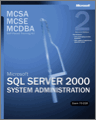 MCSAMCSEMCDBA SelfPaced Training Kit Microsoft SQL Server 2000 System Administration Exam 70228 2nd Edition