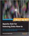 Instant Apache Solr for Indexing Data Howto