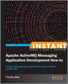 Instant Apache ActiveMQ Messaging Application Development Howto