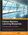 Python Machine Learning Blueprints Intuitive data projects you can relate to