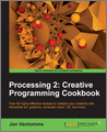 Processing 2 Creative Programming Cookbook