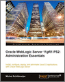 Oracle Weblogic Server 11gR1 PS2 Administration Essentials