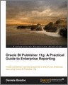 Oracle BI Publisher 11g A Practical Guide to Enterprise Reporting