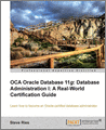 OCA Oracle Database 11g Database Administration I A RealWorld Certification Guide