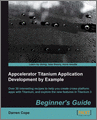 Appcelerator Titanium Application Development by Example Beginners Guide